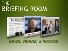 Briefing Room - Press Releases, Videos, Photos